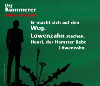 """Im Hintergrund die schwarzen Silhouette des Mannes, im Vordergrund die eines Löwenzahns dazu ein Textschnipsel: """"Er macht sich auf den Weg. Löwenzahn stechen. Henri, der Hamster liebt Löwenzahn."""""""