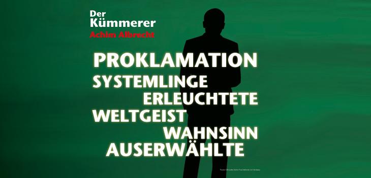 """Textschnipsel aus """"Der Kümmerer"""": PROKLAMATION, SYSTEMLINGE, ERLEUCHTETE, WELTGEIST, WAHNSINN, AUSERWÄHLTE"""