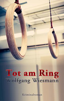 Buchcover Tot am Ring, Krimi von Wolfgang Wiesmann