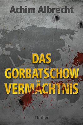 Das Gorbatschow Vermächtnis Agententhriller vonAchim Albrecht Zum Buch ►