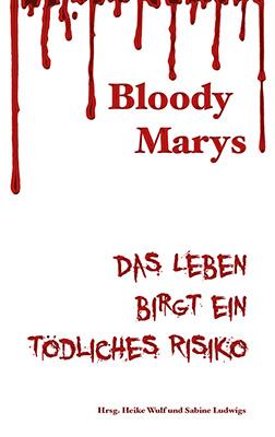 Das Leben birgt ein tödliches Risiko Kurzkrimis der Autorinnengruppe Bloody Marys Zum Buch ►