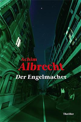 Der Engelmacher  Psychothriller vonAchim Albrecht Zum Buch ►