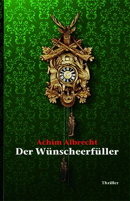 Der Wünscheerfüller Psychothriller vonAchim Albrecht Zum Buch ►
