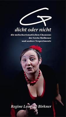 (G)dicht oder nicht Die melocharismatischen Chansons der Greta Mulhouse und andere Texperimente von Regine Leonore Birkner Zum Buch ►