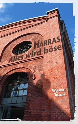 Harras – Alles wird böse Spannungsromann vonWinfried Thamm Zum Buch ►