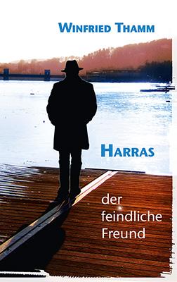 Harras – Der feindliche Freund Spannungsromann vonWinfried Thamm Zum Buch ►