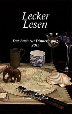 Lecker Lesen Das Buch zur Dinnerlesung 2015 – Eine kulinarische Weltreise mit dem  AutorenKreisUnna  Zum Buch ►