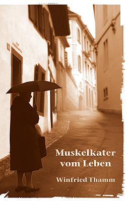 Muskelkater vom Leben Kurzgeschichten vonWinfried Thamm Zum Buch ►