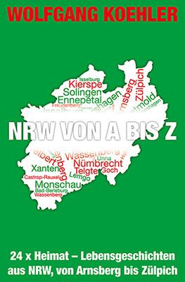 NRW von A bis Z Der neue Foto- und Erzählband von Wolfgang Koehler. 24 x Heimat – bebilderte Lebensgeschichten aus NRW, von Arnsberg bis Zülpich Zum Buch ►
