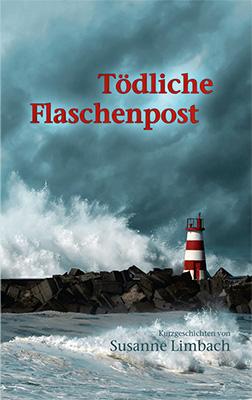 Tödliche Flaschenpost & Tausend Träume Spannende und gefühlvolle Kurzgeschichten vonSusanne Limbach Zum Buch ►