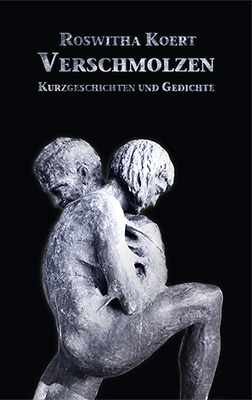 Verschmolzen Geschichten & Gedichte von Roswitha Koert Zum Buch ►