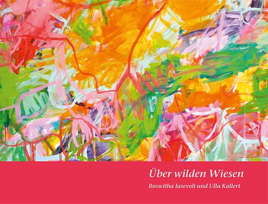 Über wilden Wiesen Malerei & Gedichte vonRoswitha Iasevoli & Ulla Kallert Roswitha Iasevolis Gedichte, so farbig wiedie Malerei von Ulla Kallert. Zum Buch ►