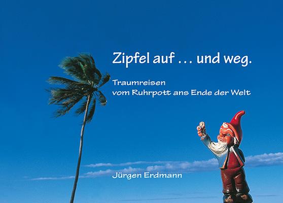 Zipfel auf … und weg Ein Gartenzwerg umreist die Welt. Fotografisch dokumentiert von Jürgen Erdmann und von 20 AutorInnen mit wunderbaren Geschichten ergänzt. Zum Buch ►