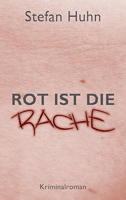 """Buchcover des Krimis """"Rot ist die Rache"""" von Stefan Huhn"""